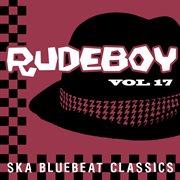 Rudeboy - ska bluebeat classics, vol. 17 cover image