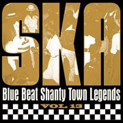 Ska - blue beat shanty town legends, vol. 13 cover image