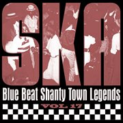 Ska - Blue Beat Shanty Town Legends, Vol. 17