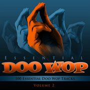 Essential Doo Wop, Vol. 2 (100 Essential Doo Wop Tracks)