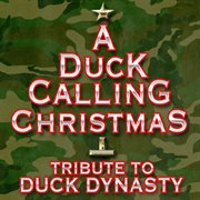 A Duck Calling Christmas Tribute to Duck Dynasty