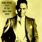 Earl Hines 'live' at the Apex Club 1928 (live)