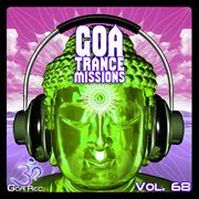 Goa Trance Missions, Vol. 67: Best of Psytrance,techno, Hard Dance, Progressive, Tech House, Downtem