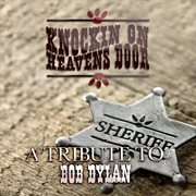 Knockin' on Heaven's Door: A Tribute to Bob Dylan