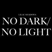 No Dark / No Light