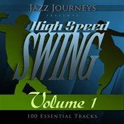 Jazz Journeys Presents High Speed Swing - Vol. 1 (100 Essential Tracks)