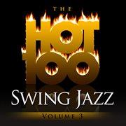 The Hot 100 - Swing Jazz, Vol. 3