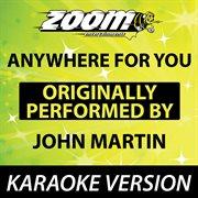 Anywhere for You (originally by John Martin) [karaoke Version]