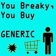 Generic You Breaky, You Buy