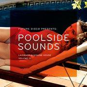 Future Disco Presents: Poolside Sounds, Vol. 3