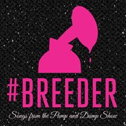 Breeder: Songs From the Pump and Dump Show