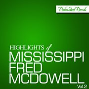 Highlights of Mississippi Fred Mcdowell, Vol. 2