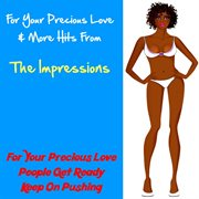 For your Precious Love & More Hits From the Impressions