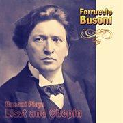 Busoni Plays Liszt and Chopin