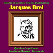 Quand on n'a que l'amour et les plus grands succes de jacques brel