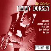 The Fabulous Jimmy Dorsey (digitally Remastered)