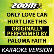 Only Love Can Hurt Like This (originally by Paloma Faith) [karaoke Version]