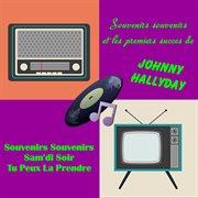 Souvenirs Souvenirs Et Les Premiers Succes De Johnny Hallyday