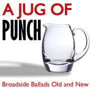 A Jug of Punch - Broadside Ballads Old and New