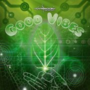 Good Vibes Compiled by Pulsar & Ovnimoon (best of Progressive, Goa Trance, Psychedelic Trance)
