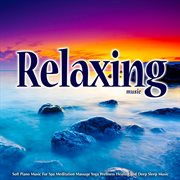 Relaxing Music: Soft Piano Music for Spa Meditation Massage Yoga Wellness Healing and Deep Sleep Mus