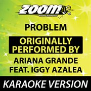 Problem (originally by Ariana Grande Feat. Iggy Azalea) [karaoke Version]