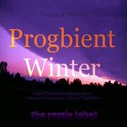 Progbient Winter (where Progressive Ambient Meets Deeptech Housemusic Compilation)