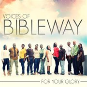 Voices of Bible Way: for your Glory