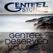 Genteel Deserved, Vol. 5