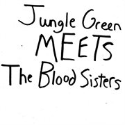 Jungle Green Meets the Blood Sisters