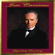 Jose Carreras: Legendary Recordings