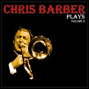Chris Barber Plays, Vol. 2 (digitally Remastered)