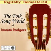 The Folk Song World of Jimmie Rodgers (digitally Remastered)