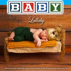 Baby Lullaby - Relaxing Piano Baby Lullabies, Baby Songs, And Nursery Rhymes For Baby Sleep And Newb