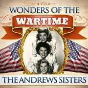 Wonders of the Wartime: the Andrews Sisters
