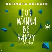 Jus Wanna Be Happy