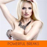 Powerful Breaks