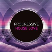 Progressive House Love