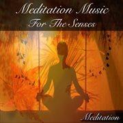 Meditation Music for the Senses