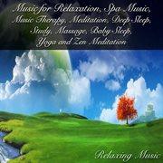 Music for relaxation, spa music, music therapy, meditation, deep sleep, study, massage, baby sleep, cover image