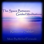 The Space Between: Guided Meditations