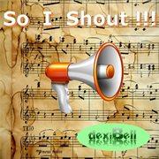 So I Shout!!!