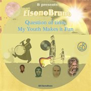 Question of Time, My Youth Makes It Fun - Ep
