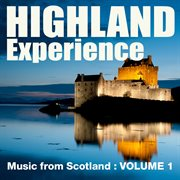 Highland Experience - Music From Scotland, Vol. 1
