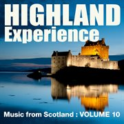 Highland Experience - Music From Scotland, Vol. 10
