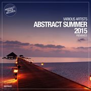 Abstract Summer 2015 Remixes