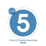 5 Years of Celestial Recordings House