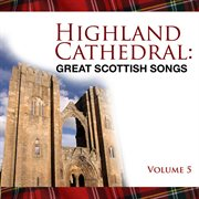 Highland Cathedral - Great Scottish Songs, Vol. 5
