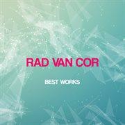 Rad Van Cor Best Works