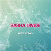 Sasha Divide Best Works